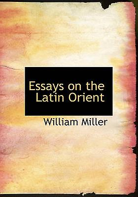 Essays on the Latin Orient by Miller & William