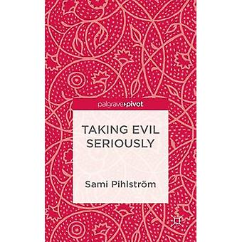 Taking Evil Seriously by Pihlstrom & Sami