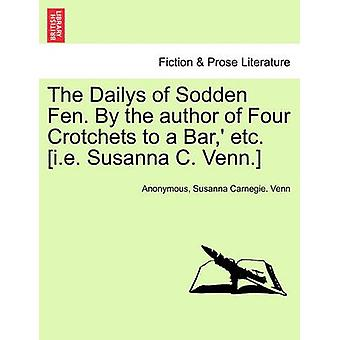 The Dailys of Sodden Fen. By the author of Four Crotchets to a Bar etc. i.e. Susanna C. Venn. by Anonymous