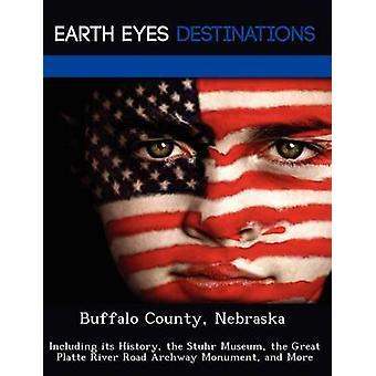 Buffalo County Nebraska incluindo sua história, o Museu Stuhr a Great Platte River Road Archway monumento e mais pela noite & Sam
