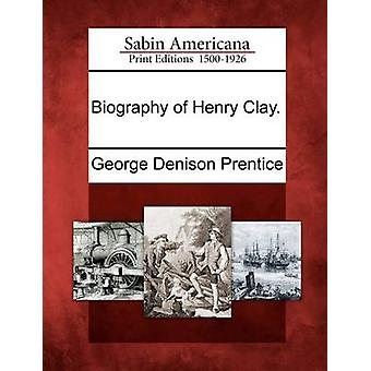 Biography of Henry Clay. by Prentice & George Denison