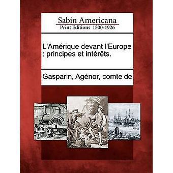 LAmrique devant lEurope  principes et intrts. by Gasparin & Agnor & comte de