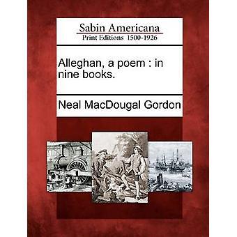Alleghan a poem  in nine books. by Gordon & Neal MacDougal
