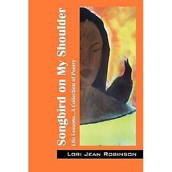 Zangvogel op mijn schouder levenslessen... Een verzameling van poëzie door Robinson & Lori Jean