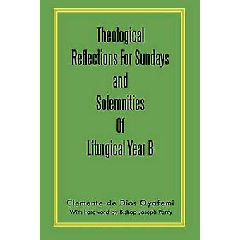 Theological Reflections for Sundays and Solemnities of Liturgical Year B by Oyafemi & Clemente De Dios