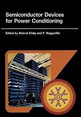 Semiconductor Devices for Power Conditioning by Roggwiller & P.