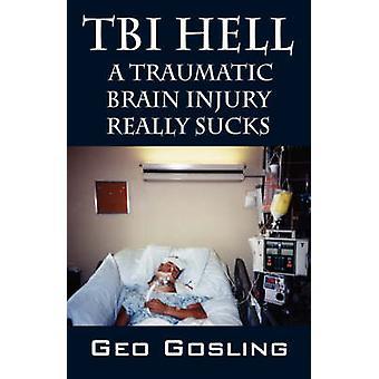 TBI Hell  A Traumatic Brain Injury Really Sucks by Gosling & Geo