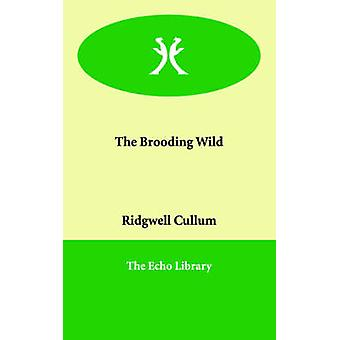 The Brooding Wild by Cullum & Ridgwell