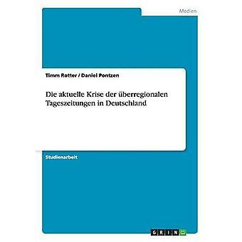 Die aktuelle Krise der berregionalen Tageszeitungen in Deutschland by Rotter & Timm