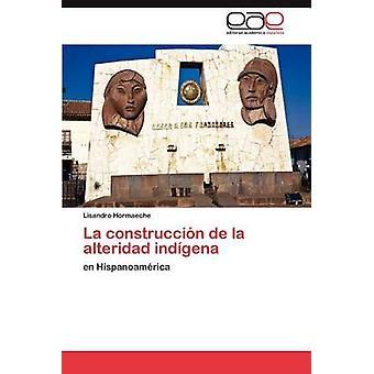 La Construccion de La Alteridad Indigena by Hormaeche & Lisandro