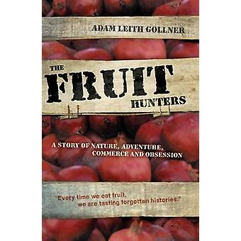 The Fruit Hunters - A Story of Nature - Adventure - Commerce and Obses