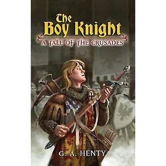 The Boy Knight - A Tale of the Crusades by G. A. Henty - 9780486448039