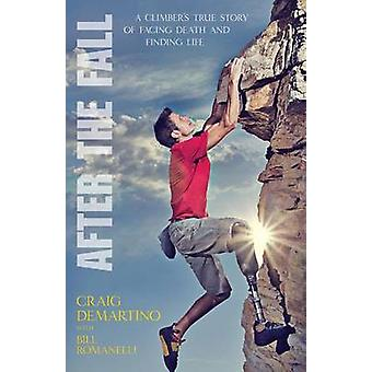 After the Fall - A Climber's True Story of Facing Death and Finding Li