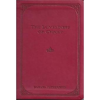 The Loveliness of Christ - Extracts from the Letters of Samuel Rutherf