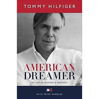 American Dreamer - My Life in Fashion and Business by Tommy Hilfiger -