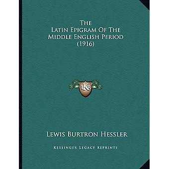 The Latin Epigram of the Middle English Period (1916) by Lewis Burtro