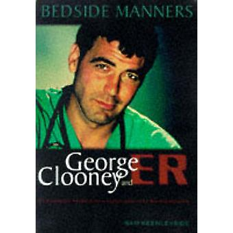 Bedside Manners - George Clooney and ER by Sam Keenleyside - 978155022