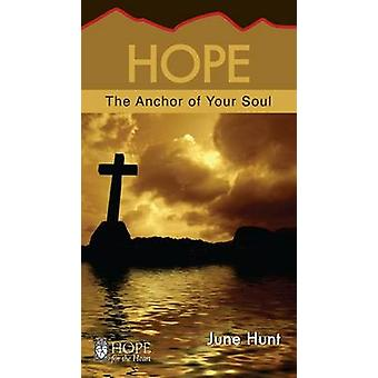 Hope - The Anchor to Your Soul by June Hunt - 9781596366558 Book