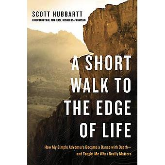 A Short Walk to the Edge of Life - How My Simple Adventure Became a Da