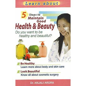 5 Steps to Maintain Good Health and Beauty - Do You Want to be Healthy