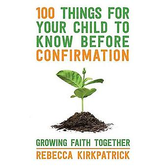 100 Things for Your Child to Know Before Confirmation by Growing & Faith Togeth