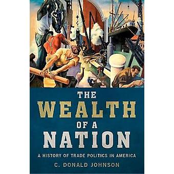 The Wealth of a Nation - A History of Trade Politics in America by C.