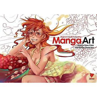 Beginner's Guide to Creating Manga Art - Learn to Draw - Color and Des