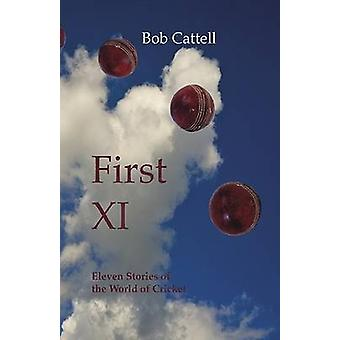 First XI - Eleven Stories of the World of Cricket by Bob Cattell - Bob
