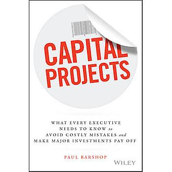 Capital Projects - What Every Executive Needs to Know to Avoid Costly