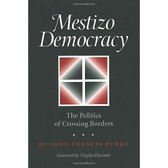 Mestizo demokrati - politik av korsar gränserna (ny upplaga) av