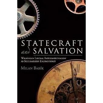 Statecraft & Salvation - Wilsonian Liberal Internationalism as Secular