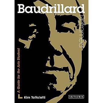 Baudrillard Reframed - Interpreting Key Thinkers for the Arts by Kim T
