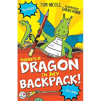 There's a Dragon in My Backpack! by Tom Nicoll - Sarah Horne - 978184