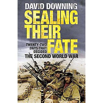 Sealing Their Fate - 22 Days That Decided the Second World War by Davi