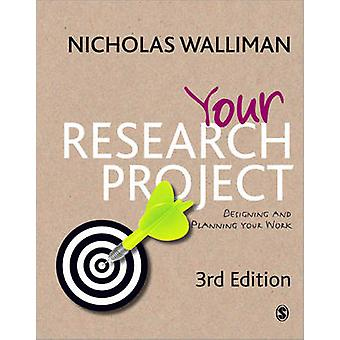 Your Research Project - Designing and Planning Your Work (3rd Revised