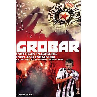 Grobar - Partizan plezier - pijn en Paranoia - opheffing van het deksel op Ser