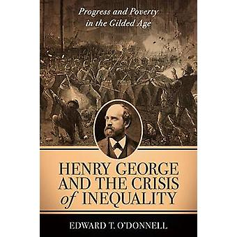 Henry George and the Crisis of Inequality - Progress and Poverty in th