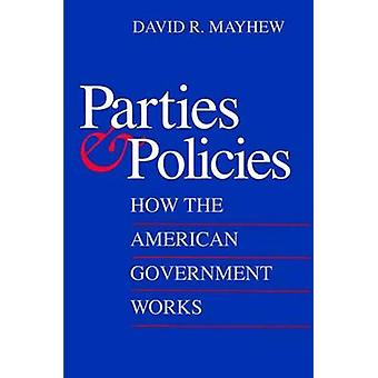 Parties and Policies - How the American Government Works by David R. M