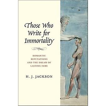 Those Who Write for Immortality - Romantic Reputations and the Dream o