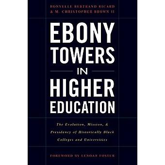 Ebony Towers in Higher Education - The Evolution - Mission - and Presi