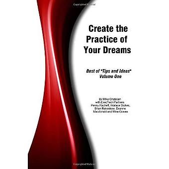 Create the Practice of Your Dreams: Best of Tips and Ideas Volume One: 1
