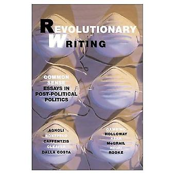 Revolutionary Writing: Common Sense Essays in Post-Political Politics