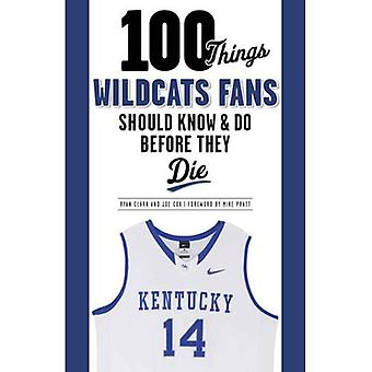 100 Things Wildcats Fans Should Know & Do Before They Die (100 Things... Fans Should Know & Do Before They Die)