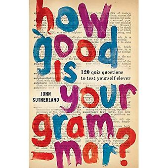 How Good is Your Grammar?: 100 Quiz Questions - The Ultimate Test to Bring You Up to Scratch