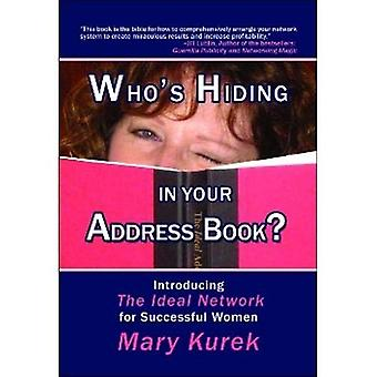 Whos Hiding in Your Address Book?: Introducing the Ideal Network for Successful Women