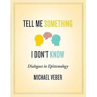Dis-moi quelque chose je ne sais pas: Dialogues en épistémologie