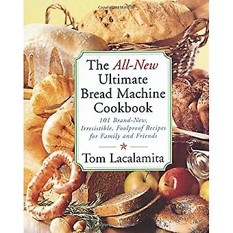 The All-new Ultimate Bread Machine Cookbook: 101 Brand New, Irresistable, Foolproof Recipes for Family and Friends