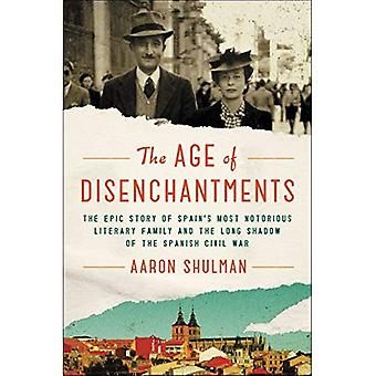 The Age of Disenchantments:� The Epic Story of Spain's� Most Notorious Literary Family and the Long Shadow� of the Spanish Civil War