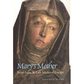 Marys Mother Saint Anne in Late Medieval Europe by Nixon & Virginia