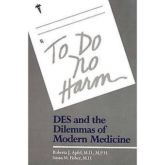 Fazer nenhum mal Des e os dilemas da medicina moderna por Apfel & Roberta J.